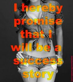 I hereby PROMISE that I sill be a SUCCESS Story! http://mmorris.webs.com or  https://www.facebook.com/MMorrisFitness