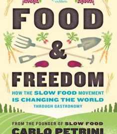 Food & Freedom: How The Slow Food Movement Is Changing The World Through Gastronomy PDF