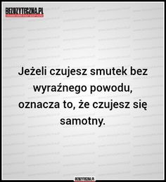 Bezuzyteczna.pl- Codzienna dawka wiedzy bezuzytecznej Real Quotes, Daily Quotes, Life Quotes, Hahaha Hahaha, Welcome To Reality, Important Quotes, Well Said Quotes, I Am Sad, More Than Words