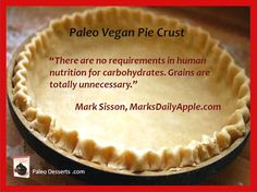 """Here's a fabulicious low-carb gluten-free and grain-free Paleo-Vegan Pie Crust. It's made from low-carb shredded coconut, ground in any food processor. It rolls perfectly and tastes incredible! As Mark says: """"There are no requirements in  human nutrition for carbohydrates. Grains are totally unnecessary."""" Mark Sisson, MarksDailyApple"""