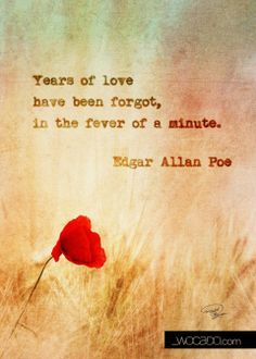 """Years of love have been forgot in the fever of a minute"" ~Edgar Allan Poe 5x7 #inspirational #printable by #wocado WoCaDo :: WOrds CAn DO 