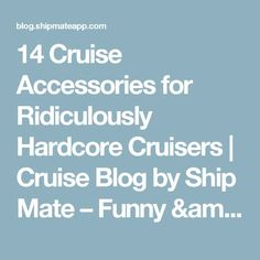 14 Cruise Accessories for Ridiculously Hardcore Cruisers | Cruise Blog by Ship Mate – Funny & Entertaining Cruising News and Updates