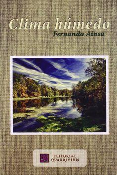 """Portada del poemario de Fernando Aínsa """"Clima Húmedo"""". Aínsa habla de la vida, cierto, y por ello, y necesariamente, también de la mujer (lo húmedo), elemento imprescindible tanto para la germinación de cualquier tipo de vida, como para la transformación de la materia."""