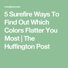 5 Surefire Ways To Find Out Which Colors Flatter You Most | The Huffington Post