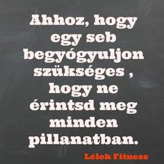 Így igaz.. A sebeinek nen felszakítani kell , hanem begyógyítani őket szeretteink segítségével..❤ Wise Quotes, Motivational Quotes, Quotations, Qoutes, Good Sentences, Affirmation Quotes, Thoughts And Feelings, Favorite Quotes, Texts