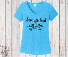 Where you Lead I Will Follow, Women's V Neck Shirt - christmas gift - Gilmore Girls Shirt