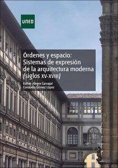 Órdenes y espacio : sistemas de expresión de la arquitectura moderna (siglos XV-XVIII) / Esther Alegre Carvajal, Consuelo Gómez López.-- Madrid : Universidad Nacional de Educación a Distancia (UNED),2016.