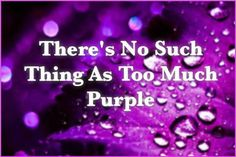 There's no such thing as too much purple!