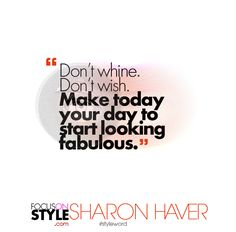 """""""Don't whine. Don't wish. Make today your day to start looking fabulous.""""  For more daily stylist tips + style inspiration, visit: https://focusonstyle.com/styleword/ #fashionquote #styleword"""