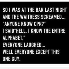 Those that keep a sense of humor in an emergency are great......you know, unless you need help RFN.....Jus' Sayin'