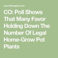 CO: Poll Shows That Many Favor Holding Down The Number Of Legal Home-Grow Pot Plants