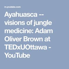 Ayahuasca -- visions of jungle medicine: Adam Oliver Brown at TEDxUOttawa - YouTube