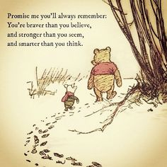 Promise me you will always remember: You are braver than you believe, and stronger than you seem, and smarter than you think. Milne/Winnie the Pooh Brave, Winnie The Pooh Quotes, Piglet Quotes, Winnie The Pooh Friends, Stronger Than You, Pooh Bear, Always Remember, Cute Quotes, Quotes Girls