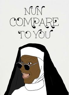 Nun Compare To You Card http://shop.nylon.com/collections/whats-new/products/nun-compare-to-you-card #NYLONshop