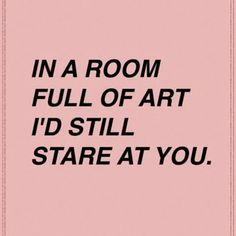 Haha...... This actually happened to me bc we went to an art gallery with my school and I was with him the whole time