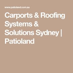 Carports & Roofing Systems & Solutions Sydney   Patioland