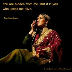 You are hidden from me. But it is you who keeps me alive.  Rumi/ Rumi Hugs