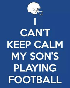No one should ever tell a football to keep calm when her son's is on the field go Lake Erie Sharks Football Spirit, Football Fever, Football Quotes, Football Is Life, Youth Football, Football And Basketball, School Football, Baseball Mom, Football Season