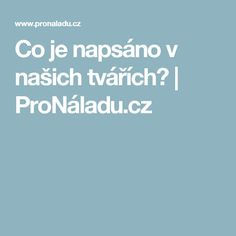 Co je napsáno v našich tvářích? | ProNáladu.cz