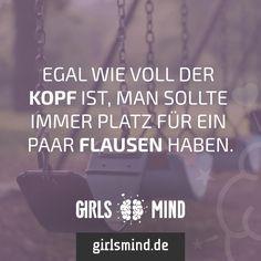 Also Sorgen raus, Flausen rein. Habt einen guten Start in den Tag! Mehr Sprüche auf: www.girlsmind.de