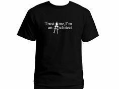 Trust me-I'm an architect professions geeks wear te shirt