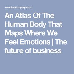 An Atlas Of The Human Body That Maps Where We Feel Emotions | The future of business