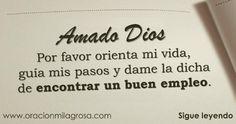 Amado Dios, hoy me presento ante Ti con una petición que nace desde lo más profundo de mi corazón: por favor guía mis pasos y dame la dicha...