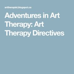 Adventures in Art Therapy: Art Therapy Directives