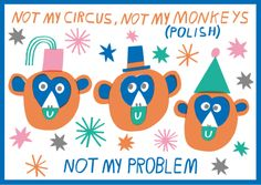 Idioms of the world - Not my circus not my monkeys