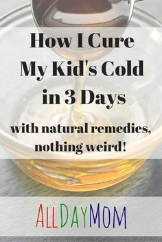 I cure my kid's cold in 3 days - with natural remedies, nothing weird! How I cure my kid's cold in 3 days - with natural remedies, nothing weird! - -How I cure my kid's cold in 3 days - with natural remedies, nothing weird! Natural Cold Remedies, Herbal Remedies, Cold Remedies Fast, Toddler Cough Remedies, At Home Cough Remedies, Home Remedies For Cold, Best Cough Remedy, Natural Home Remedies, Allergies