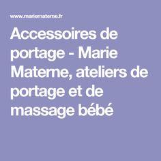 Accessoires de portage - Marie Materne, ateliers de portage et de massage  bébé 95070ceb3e8