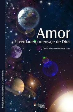AMOR. EL VERDADERO MENSAJE DE DIOS - Omar Alberto Contreras Loza - Religiones, Autoayuda y Crecimiento