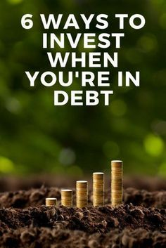 6 Ways to Invest When Youre In Debt | Expert Investment Advice | Best Personal Finance Tips
