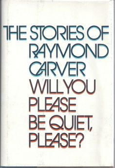 Favorite book: Raymond Carver, Will You Please Be Quiet, Please? | Even New Rock Stars Still Love Their Local Bar