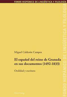 El español del reino de Granada en sus documentos (1492-1833) : oralidad y escritura / Miguel Calderon Campos. Peter Lang, cop. 2015