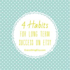 Four Habits For Long Term Success on Etsy l EverythingEtsy.com #etsy #business