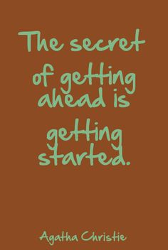 """""""The secret to getting ahead is getting started.""""  Agatha Christie Cute Quotes, Great Quotes, Quotes To Live By, Positive Words, Positive Quotes, Motivational Messages, Inspirational Quotes, Words Worth, Agatha Christie"""
