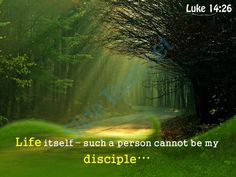 """True Discipleships for Christ give up everything in life, & are not serving the world in other spiritual gifting, but follow Christ's exact footsteps by denying self completely for him to reach the higher spiritual dwellings post life.: Luke 14:26 """"If any one wants to come to me, he must not consider his father or his mother, his wife or his child, his brother or his sister, or even his own life; otherwise he cannot be my disciple""""."""