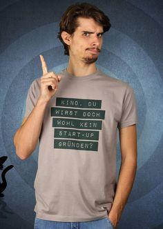 Kind, du wirst doch wohl kein Start-up gründen? T-Shirt von Kater Likoli, Mannheim, Deutschland   Design by Kater Likoli $19.95