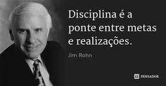 Disciplina é a ponte entre metas e realizações. — Jim Rohn