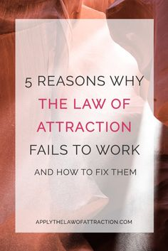 Why does the law of attraction fail? Learn 5 reasons why it's so easy to experience failure with the law of attraction and what you can do to prevent them.