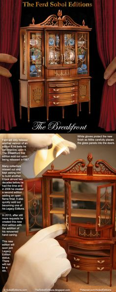The Breakfront by The Ferd Sobol Editions is a pinnacle editon created as a culmination of over three decades of building some of the world's finest miniature furniture. It lives up to and even exceeds the reputation of the Workshop Wizard. See how it was built:  http://thesoboleditions.blogspot.com/2013/03/Breakfront-Ferd-Sobol-Editions25.html  www.SobolEditions.com