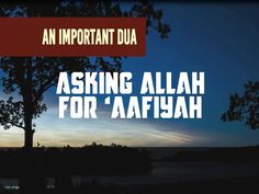 An Important Du'a || Asking Allah For 'Aafiyah