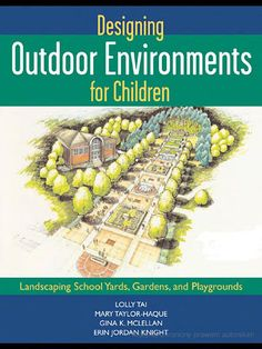 Designing Outdoor Environments for Children: Landscaping Schoolyards ... - Lolly Tai
