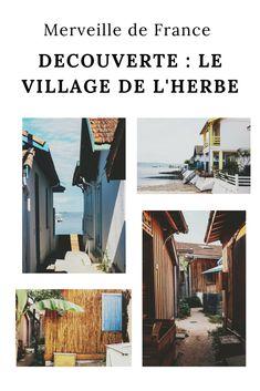 Les plus beaux paysages de France ; Visiter le village de l'herbe, la perle du Cap Ferret