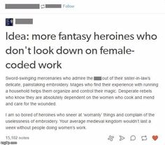More fantasy heroines who don't look down on female-coded work. These would be good female characters to read.