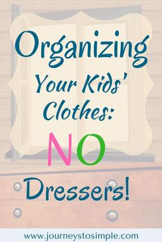 Organizing Your Kids Clothes: Say Goodbye To Dressers!