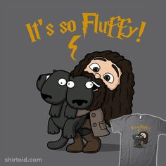 It's So Fluffy! | Shirtoid #book #film #fluffy #hagrid #harrypotter #movies #raffiti