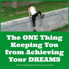 The ONE Thing Keeping You From Achieving Your DREAMS! Find out what it is at http://sherryaphillips.com/the-one-thing-keeping-you-from-achieving-your-dreams/ #Abundance #Success #Goals #Motivation #Inspiration #Purpose #Positive