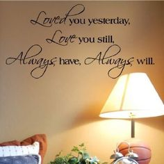 """Wall words. Vinyl signs. Master Bedroom. """"Loved you yesterday, Love you still. Always have, Always will"""""""